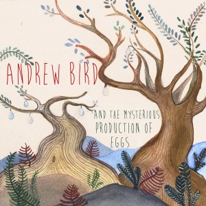 ANDREW BIRD - ANDREW BIRD AND THE MYSTERIOUS PRODUCTION OF EGGS (2005)
